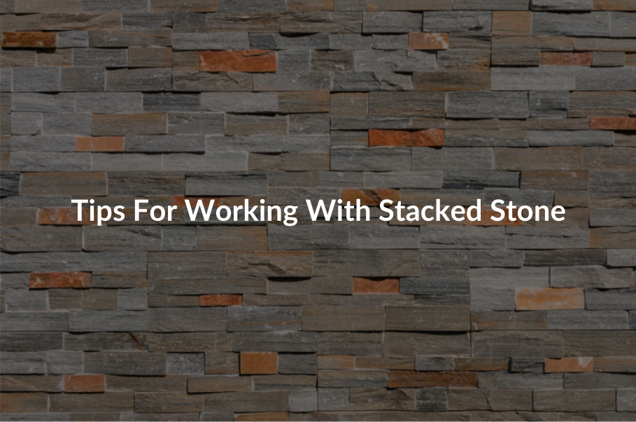 What is Stacked Stone? – Tips for Working with Stacked Stone