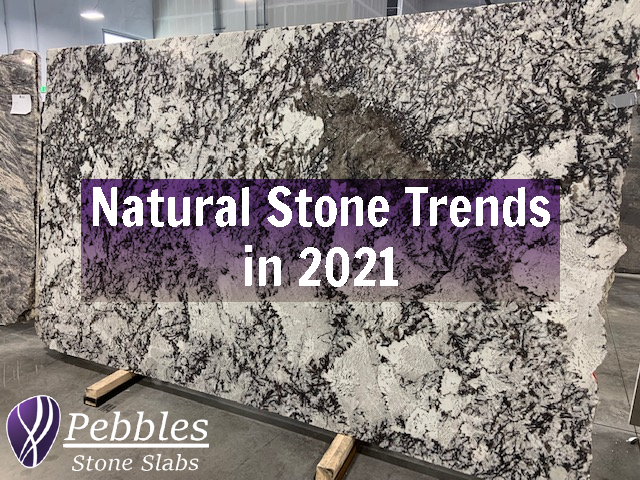 2021 Natural Stone Trends – What's Popular Right Now?